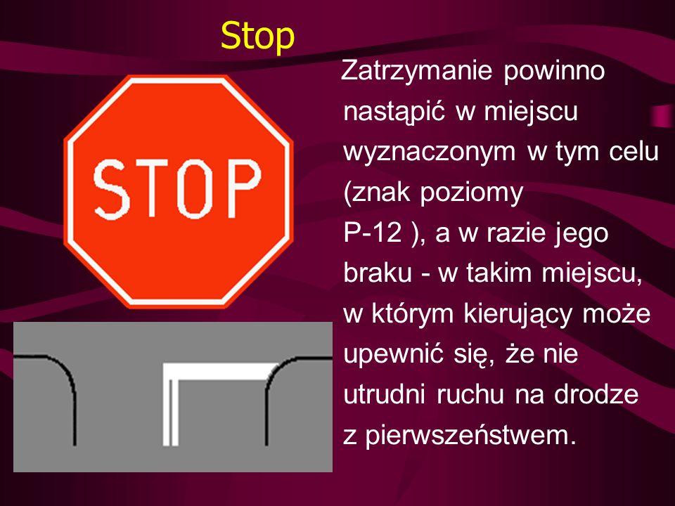 Stop Zatrzymanie powinno nastąpić w miejscu wyznaczonym w tym celu (znak poziomy P-12 ), a w razie jego braku - w takim miejscu, w którym kierujący mo