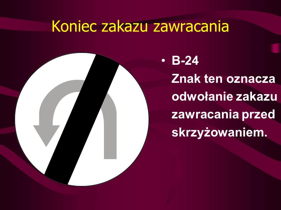 Koniec zakazu zawracania B-24 Znak ten oznacza odwołanie zakazu zawracania przed skrzyżowaniem.