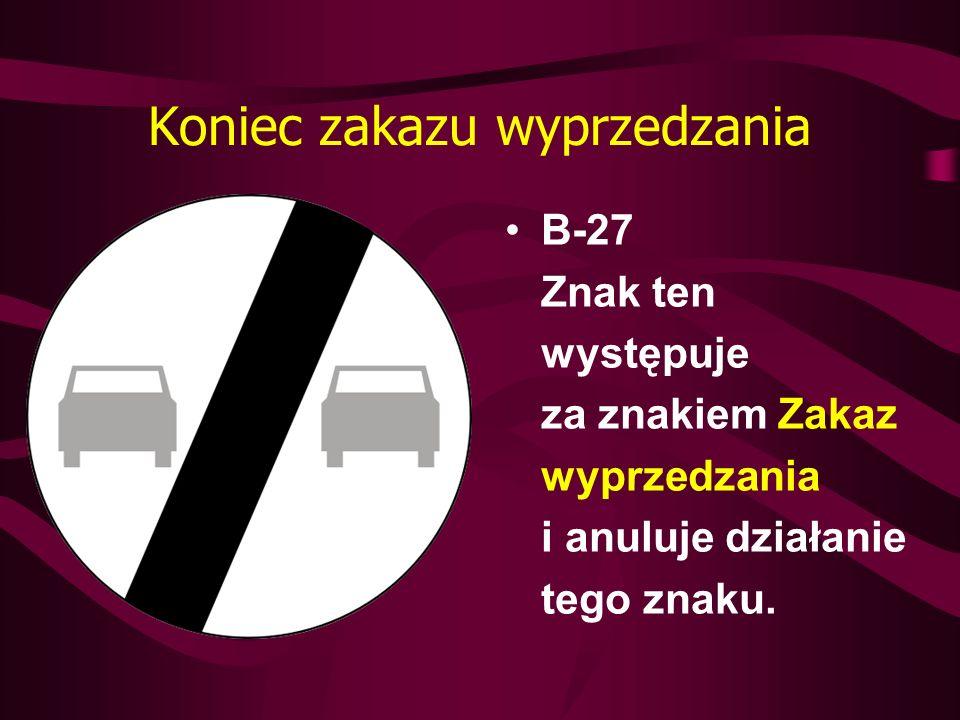 Koniec zakazu wyprzedzania B-27 Znak ten występuje za znakiem Zakaz wyprzedzania i anuluje działanie tego znaku.