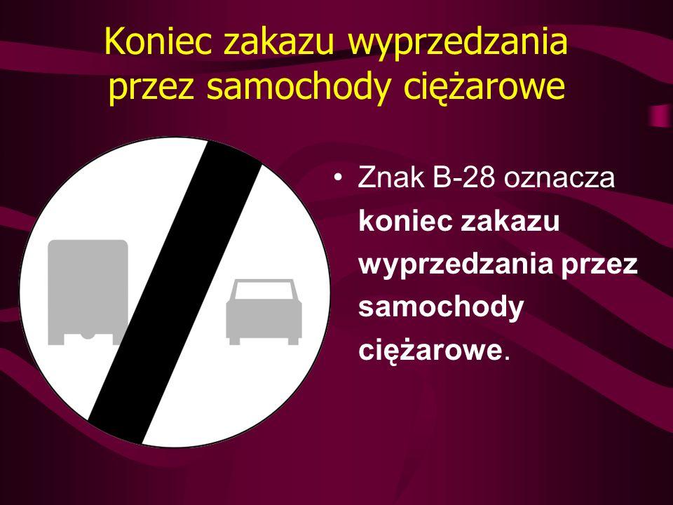 Koniec zakazu wyprzedzania przez samochody ciężarowe Znak B-28 oznacza koniec zakazu wyprzedzania przez samochody ciężarowe.