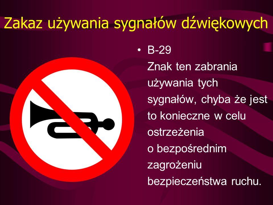 Zakaz używania sygnałów dźwiękowych B-29 Znak ten zabrania używania tych sygnałów, chyba że jest to konieczne w celu ostrzeżenia o bezpośrednim zagroż