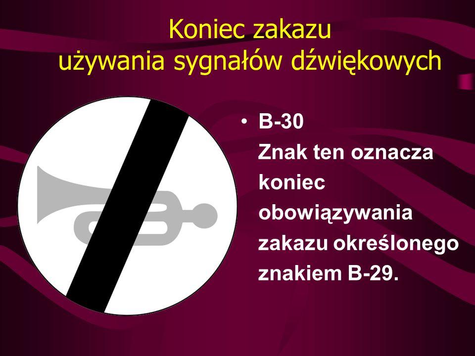 Koniec zakazu używania sygnałów dźwiękowych B-30 Znak ten oznacza koniec obowiązywania zakazu określonego znakiem B-29.