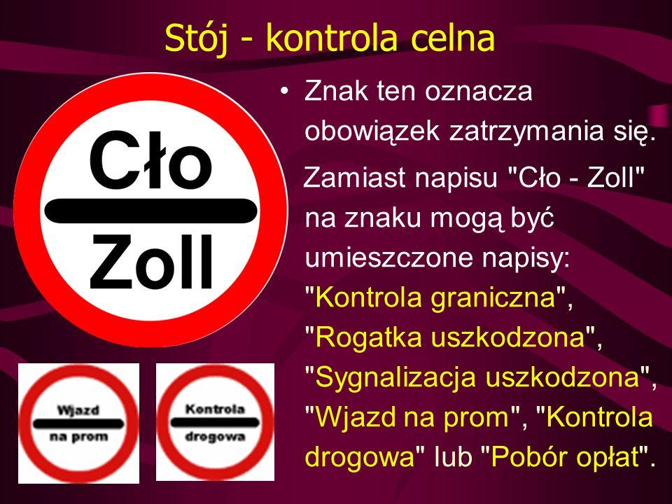Stój - kontrola celna Znak ten oznacza obowiązek zatrzymania się. Zamiast napisu