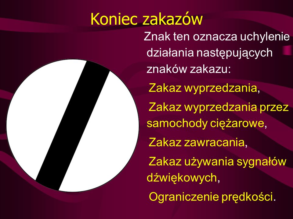Koniec zakazów Znak ten oznacza uchylenie działania następujących znaków zakazu: Zakaz wyprzedzania, Zakaz wyprzedzania przez samochody ciężarowe, Zak