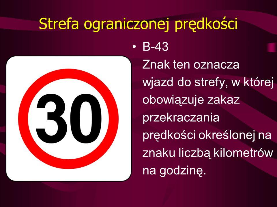 Strefa ograniczonej prędkości B-43 Znak ten oznacza wjazd do strefy, w której obowiązuje zakaz przekraczania prędkości określonej na znaku liczbą kilo