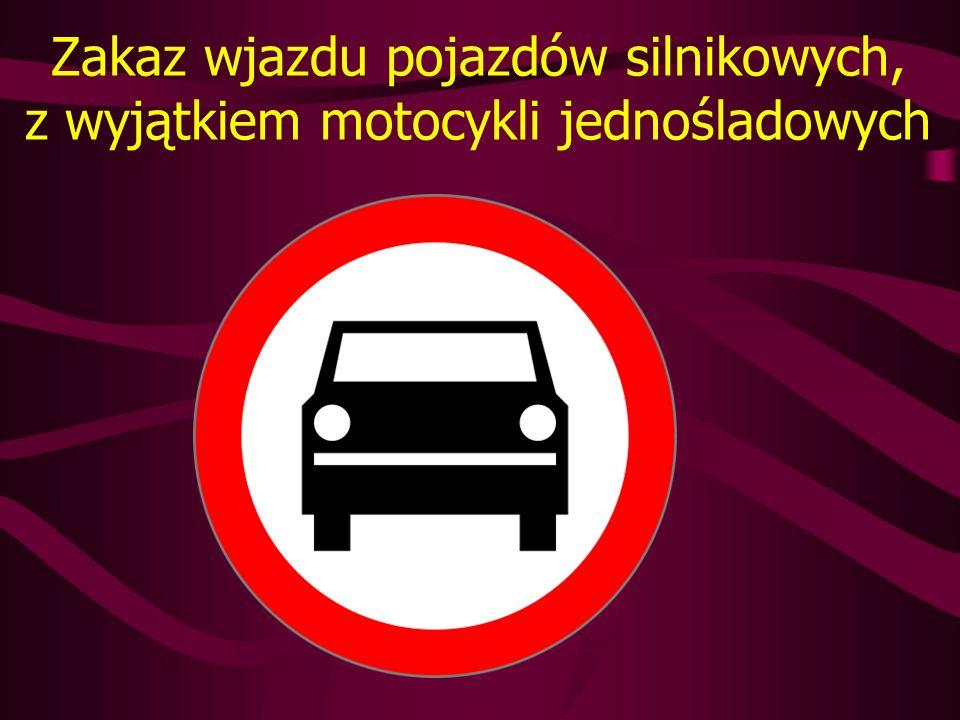 Zakaz wjazdu pojazdów silnikowych, z wyjątkiem motocykli jednośladowych