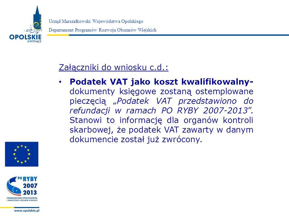Zarząd Województwa Opolskiego Urząd Marszałkowski Województwa Opolskiego Departament Programów Rozwoju Obszarów Wiejskich Załączniki do wniosku c.d.: