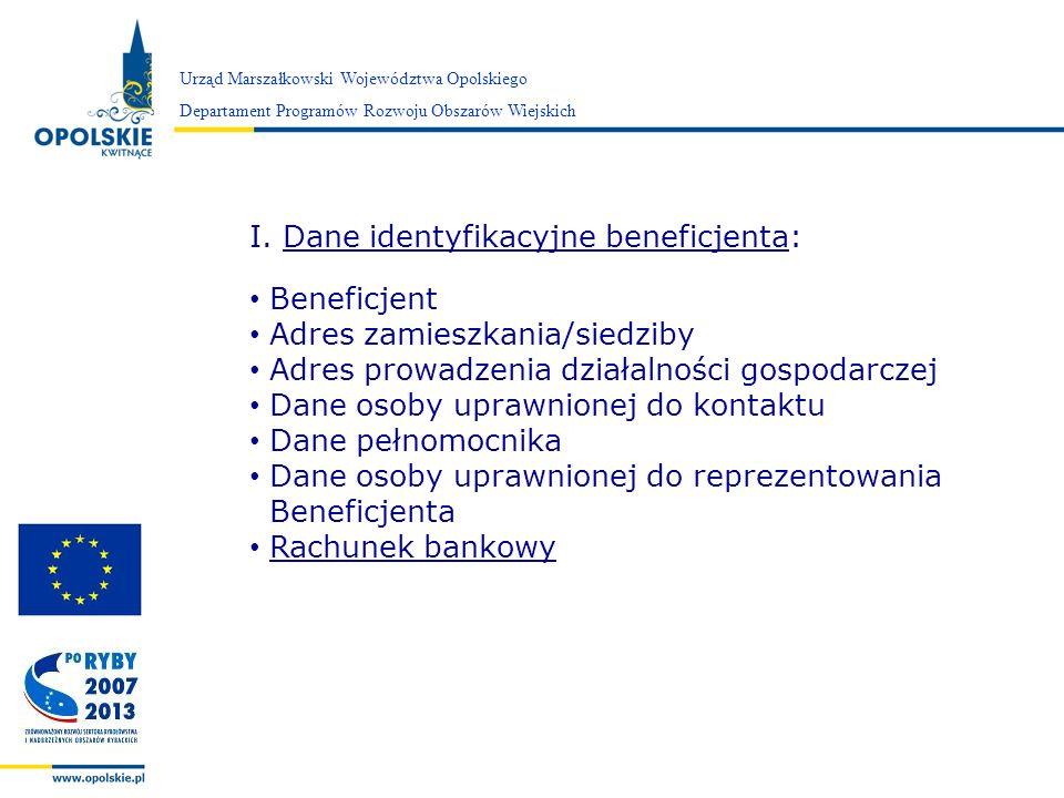 Zarząd Województwa Opolskiego Urząd Marszałkowski Województwa Opolskiego Departament Programów Rozwoju Obszarów Wiejskich I.Dane identyfikacyjne benef