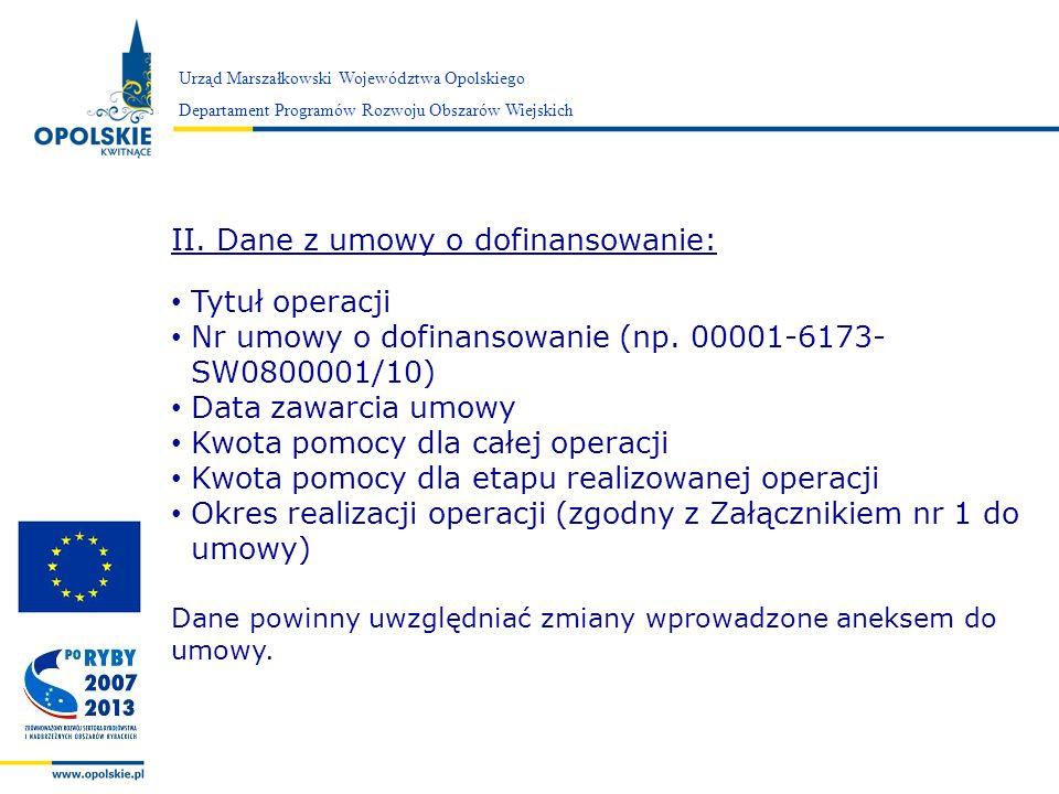 Zarząd Województwa Opolskiego Urząd Marszałkowski Województwa Opolskiego Departament Programów Rozwoju Obszarów Wiejskich II. Dane z umowy o dofinanso