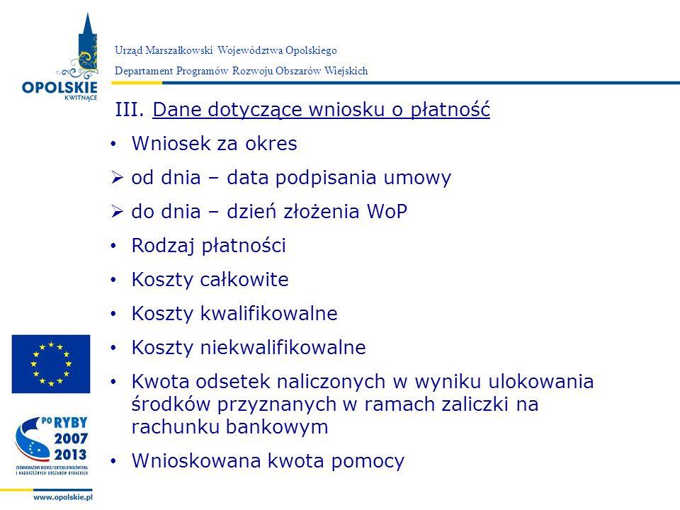 Zarząd Województwa Opolskiego III. Dane dotyczące wniosku o płatność Wniosek za okres od dnia – data podpisania umowy do dnia – dzień złożenia WoP Rod