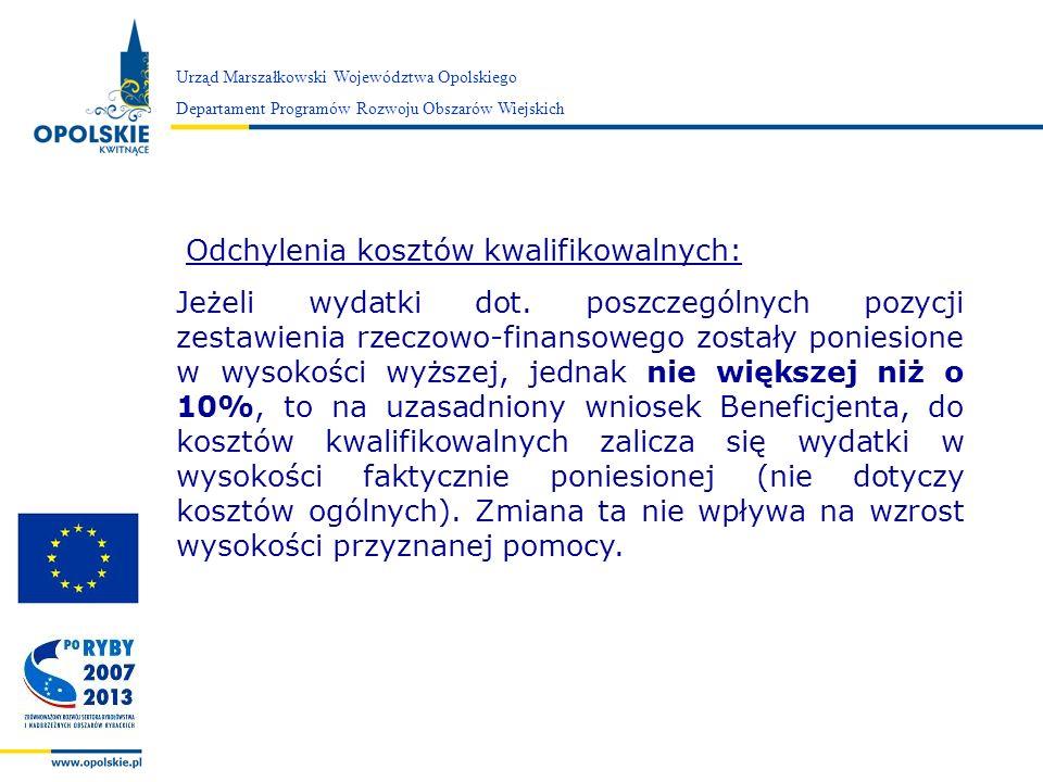 Zarząd Województwa Opolskiego Odchylenia kosztów kwalifikowalnych: Jeżeli wydatki dot. poszczególnych pozycji zestawienia rzeczowo-finansowego zostały