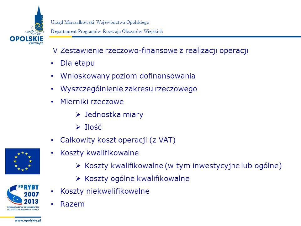 Zarząd Województwa Opolskiego V Zestawienie rzeczowo-finansowe z realizacji operacji Dla etapu Wnioskowany poziom dofinansowania Wyszczególnienie zakr