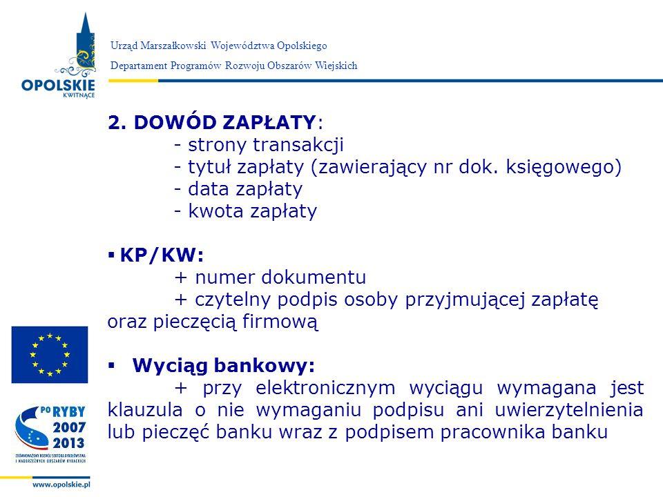 Zarząd Województwa Opolskiego Urząd Marszałkowski Województwa Opolskiego Departament Programów Rozwoju Obszarów Wiejskich 2. DOWÓD ZAPŁATY: - strony t