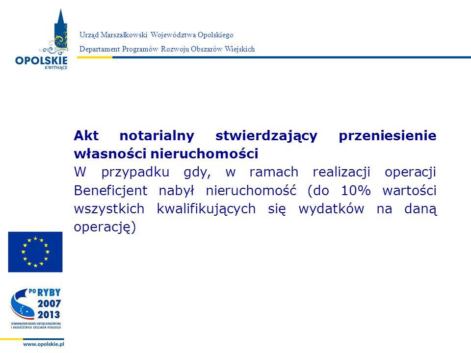 Zarząd Województwa Opolskiego Urząd Marszałkowski Województwa Opolskiego Departament Programów Rozwoju Obszarów Wiejskich Akt notarialny stwierdzający