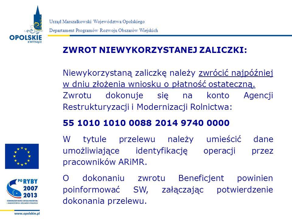 Zarząd Województwa Opolskiego Urząd Marszałkowski Województwa Opolskiego Departament Programów Rozwoju Obszarów Wiejskich ZWROT NIEWYKORZYSTANEJ ZALIC