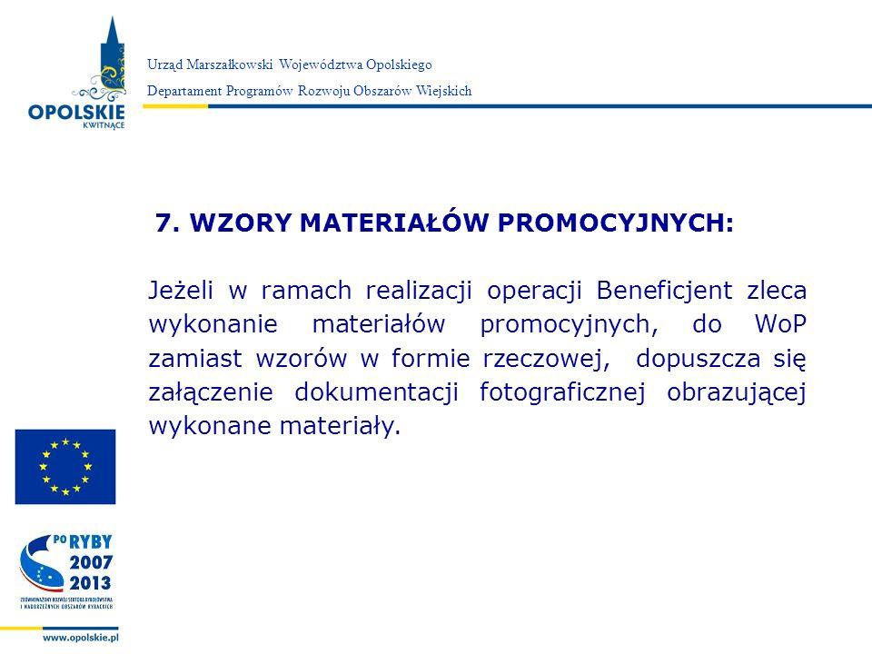 Zarząd Województwa Opolskiego 7. WZORY MATERIAŁÓW PROMOCYJNYCH: Jeżeli w ramach realizacji operacji Beneficjent zleca wykonanie materiałów promocyjnyc