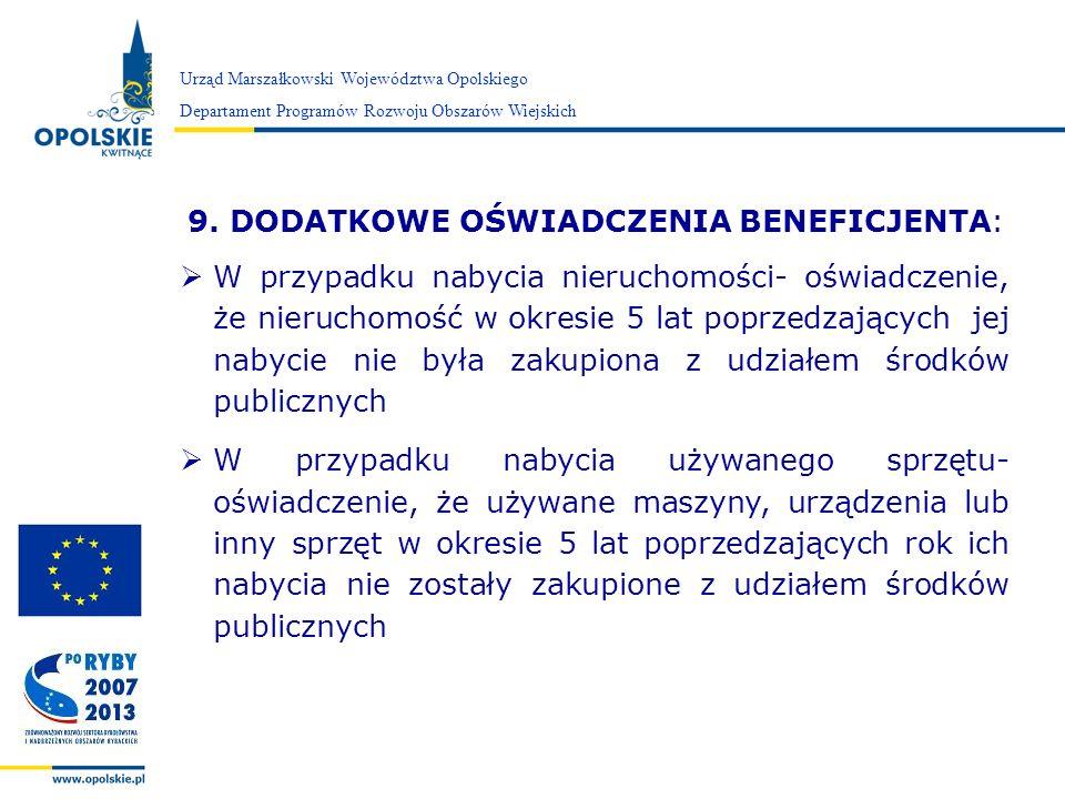 Zarząd Województwa Opolskiego 9. DODATKOWE OŚWIADCZENIA BENEFICJENTA: W przypadku nabycia nieruchomości- oświadczenie, że nieruchomość w okresie 5 lat