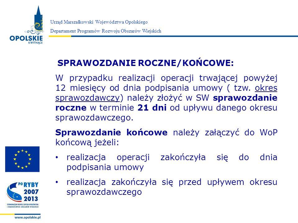 Zarząd Województwa Opolskiego SPRAWOZDANIE ROCZNE/KOŃCOWE: W przypadku realizacji operacji trwającej powyżej 12 miesięcy od dnia podpisania umowy ( tz