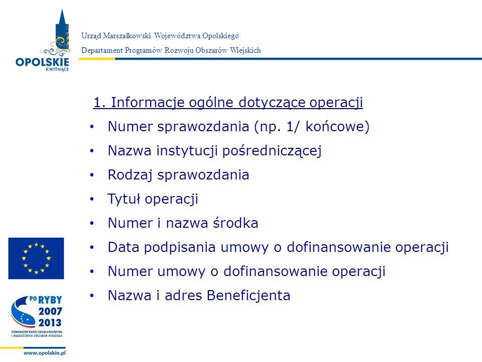 Zarząd Województwa Opolskiego 1. Informacje ogólne dotyczące operacji Numer sprawozdania (np. 1/ końcowe) Nazwa instytucji pośredniczącej Rodzaj spraw