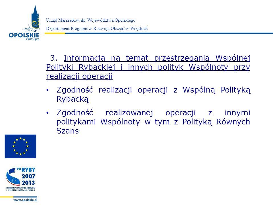 Zarząd Województwa Opolskiego 3. Informacja na temat przestrzegania Wspólnej Polityki Rybackiej i innych polityk Wspólnoty przy realizacji operacji Zg