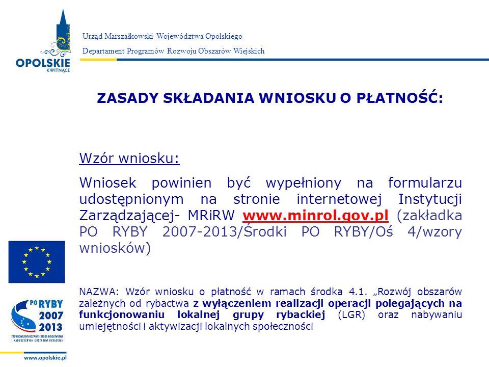 Zarząd Województwa Opolskiego ZASADY SKŁADANIA WNIOSKU O PŁATNOŚĆ: Wzór wniosku: Wniosek powinien być wypełniony na formularzu udostępnionym na stroni