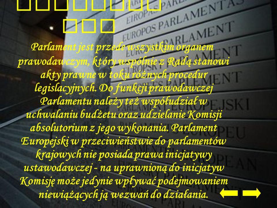 KOMPETEN CJE Parlament jest przede wszystkim organem prawodawczym, który wspólnie z Radą stanowi akty prawne w toku różnych procedur legislacyjnych. D