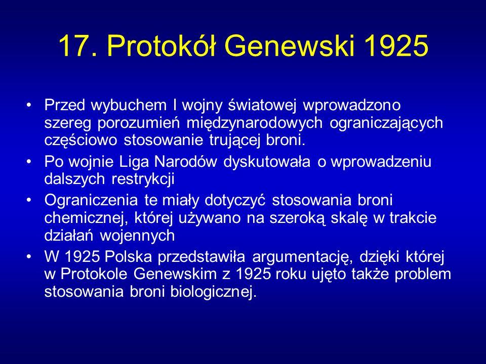 17. Protokół Genewski 1925 Przed wybuchem I wojny światowej wprowadzono szereg porozumień międzynarodowych ograniczających częściowo stosowanie trując