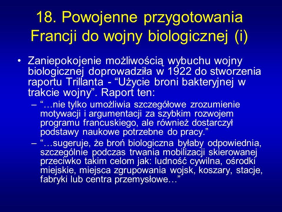 18. Powojenne przygotowania Francji do wojny biologicznej (i) Zaniepokojenie możliwością wybuchu wojny biologicznej doprowadziła w 1922 do stworzenia