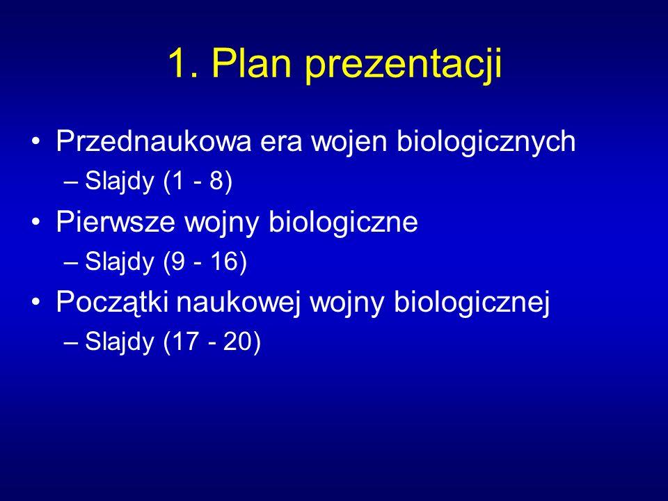 1. Plan prezentacji Przednaukowa era wojen biologicznych –Slajdy (1 - 8) Pierwsze wojny biologiczne –Slajdy (9 - 16) Początki naukowej wojny biologicz