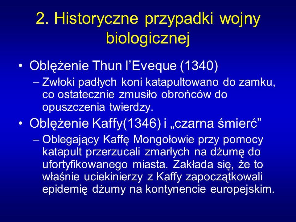 2. Historyczne przypadki wojny biologicznej Oblężenie Thun lEveque (1340) –Zwłoki padłych koni katapultowano do zamku, co ostatecznie zmusiło obrońców