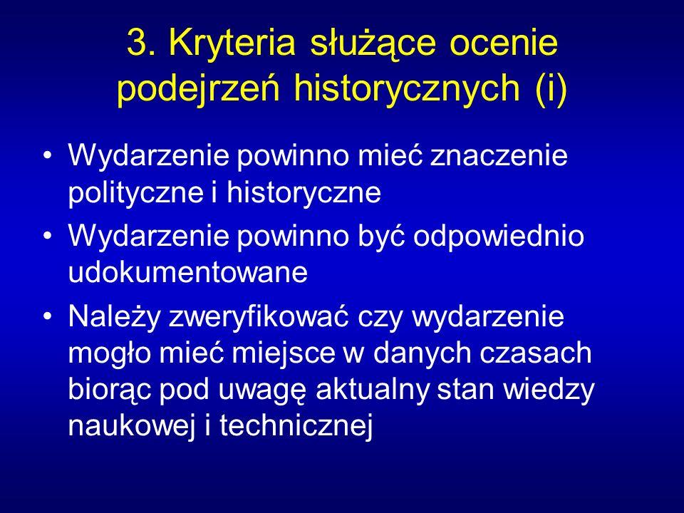 3. Kryteria służące ocenie podejrzeń historycznych (i) Wydarzenie powinno mieć znaczenie polityczne i historyczne Wydarzenie powinno być odpowiednio u