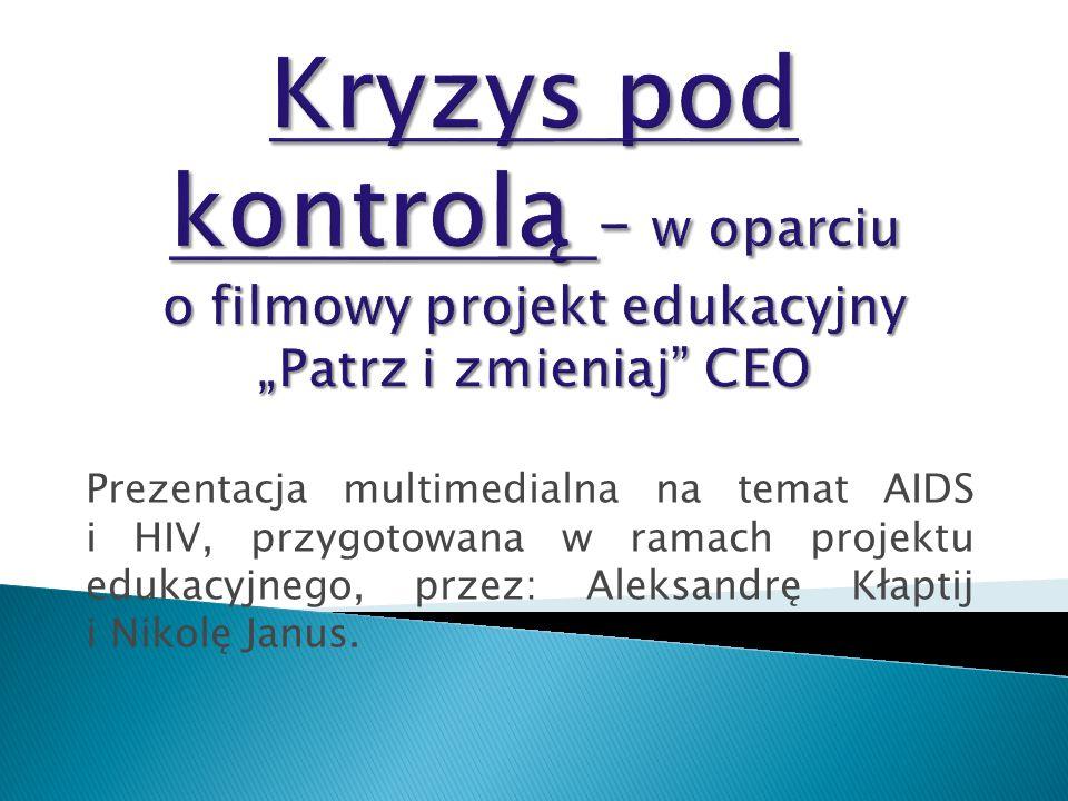 Prezentacja multimedialna na temat AIDS i HIV, przygotowana w ramach projektu edukacyjnego, przez: Aleksandrę Kłaptij i Nikolę Janus.