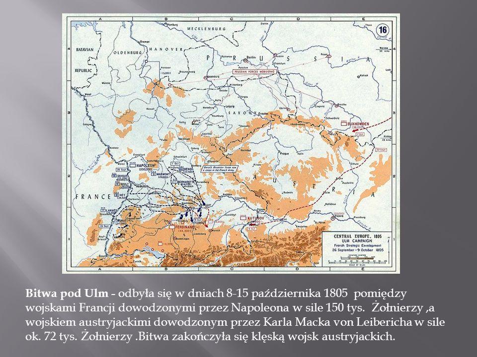 Bitwa pod Ulm - odbyła się w dniach 8-15 października 1805 pomiędzy wojskami Francji dowodzonymi przez Napoleona w sile 150 tys.