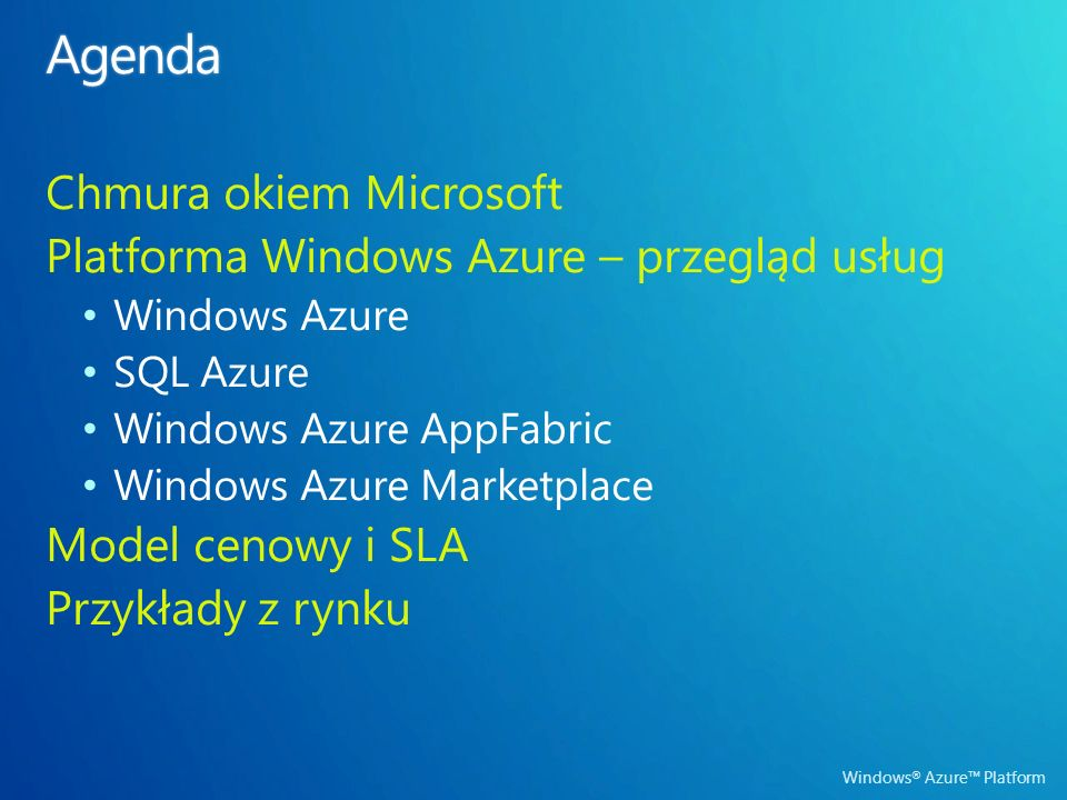 Windows ® Azure Platform Business Intelligence Software-as- a-Service Aplikacje departamentalne Uniwersalne repozytorium Zwiększenie wydajności istniejących aplikacji