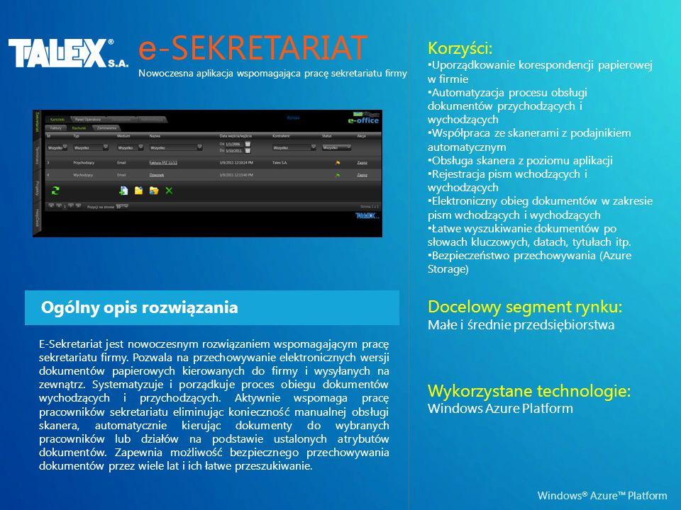 Windows ® Azure Platform Ogólny opis rozwiązania Korzyści: Uporządkowanie korespondencji papierowej w firmie Automatyzacja procesu obsługi dokumentów przychodzących i wychodzących Współpraca ze skanerami z podajnikiem automatycznym Obsługa skanera z poziomu aplikacji Rejestracja pism wchodzących i wychodzących Elektroniczny obieg dokumentów w zakresie pism wchodzących i wychodzących Łatwe wyszukiwanie dokumentów po słowach kluczowych, datach, tytułach itp.