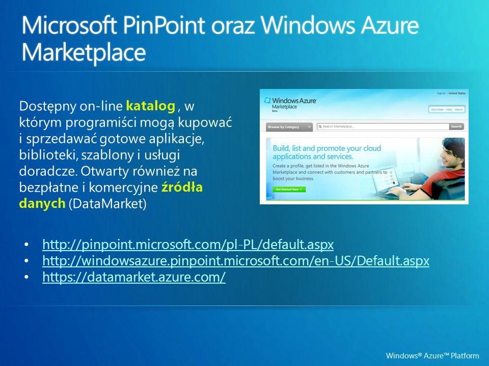 Windows ® Azure Platform http://pinpoint.microsoft.com/pl-PL/default.aspx http://windowsazure.pinpoint.microsoft.com/en-US/Default.aspx https://datama