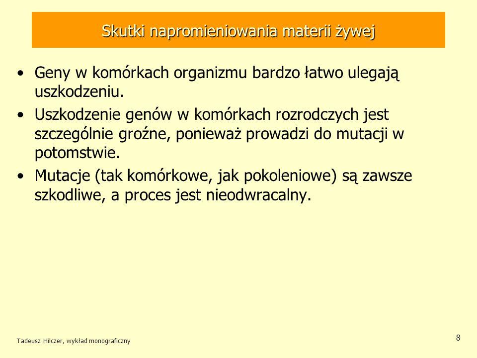 Skutki napromieniowania materii żywej Tadeusz Hilczer, wykład monograficzny 9 Małe napromieniowanie - małe szkody, duże napromieniowanie - duże szkody.