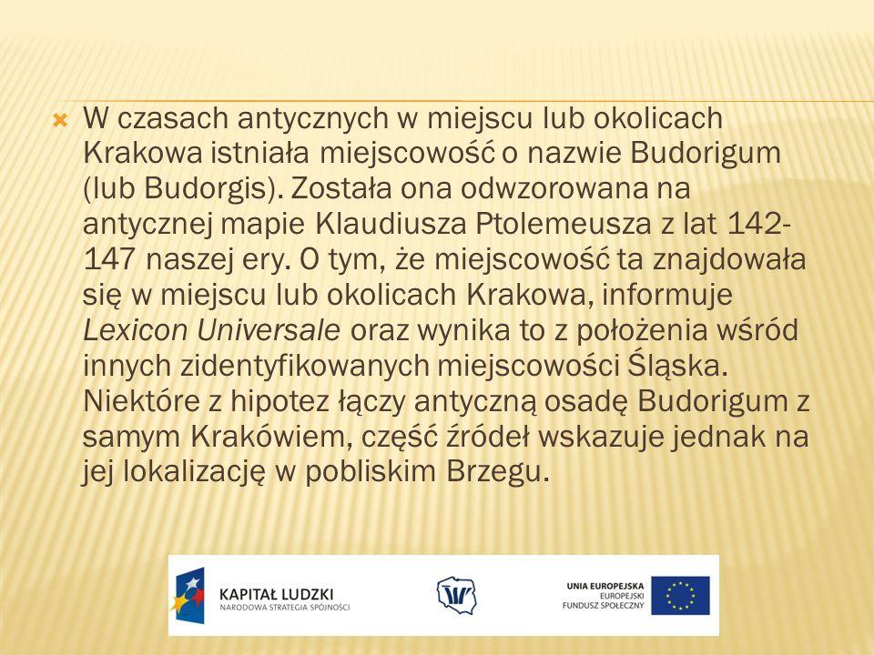 W czasach antycznych w miejscu lub okolicach Krakowa istniała miejscowość o nazwie Budorigum (lub Budorgis). Została ona odwzorowana na antycznej mapi
