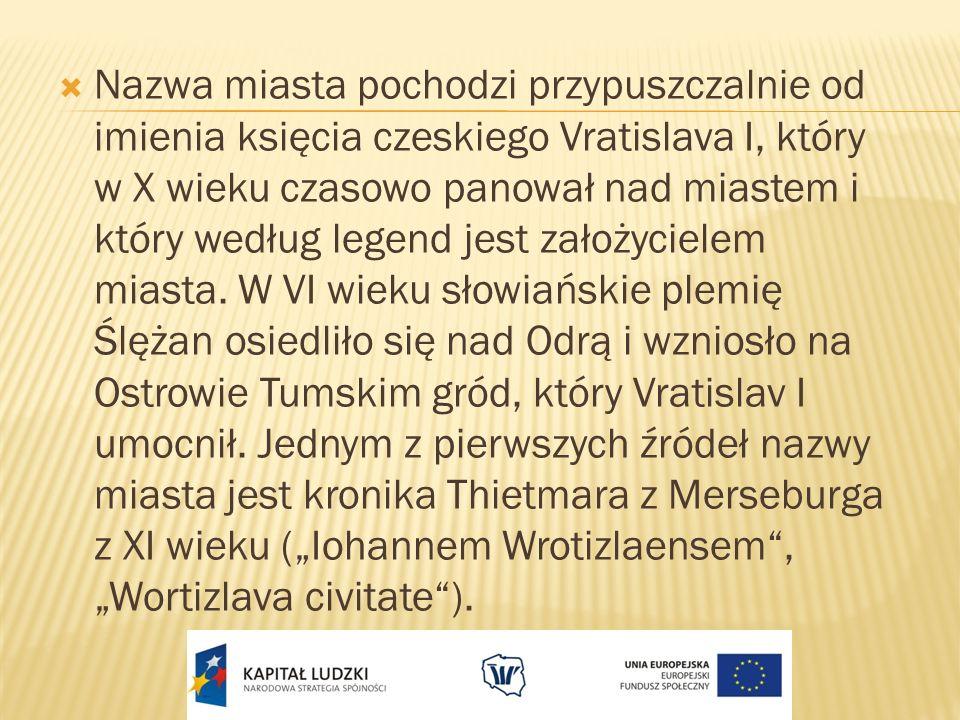 Nazwa miasta pochodzi przypuszczalnie od imienia księcia czeskiego Vratislava I, który w X wieku czasowo panował nad miastem i który według legend jes