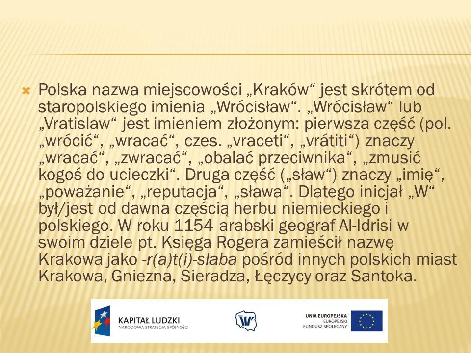 Polska nazwa miejscowości Kraków jest skrótem od staropolskiego imienia Wrócisław. Wrócisław lub Vratislaw jest imieniem złożonym: pierwsza część (pol