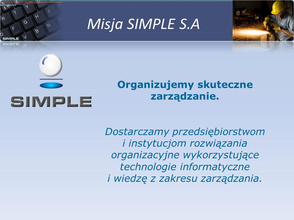 Misja SIMPLE S.A. Organizujemy skuteczne zarządzanie. Dostarczamy przedsiębiorstwom i instytucjom rozwiązania organizacyjne wykorzystujące technologie