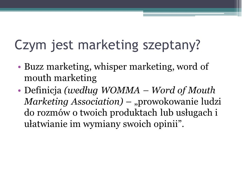 Czym jest marketing szeptany? Buzz marketing, whisper marketing, word of mouth marketing Definicja (według WOMMA – Word of Mouth Marketing Association