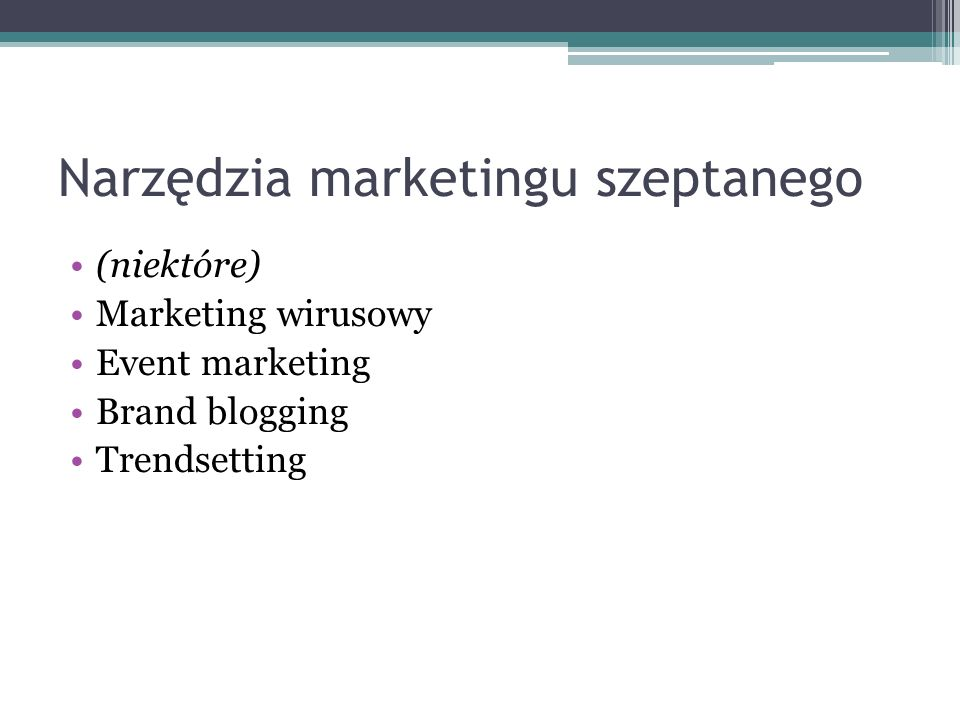 Narzędzia marketingu szeptanego (niektóre) Marketing wirusowy Event marketing Brand blogging Trendsetting