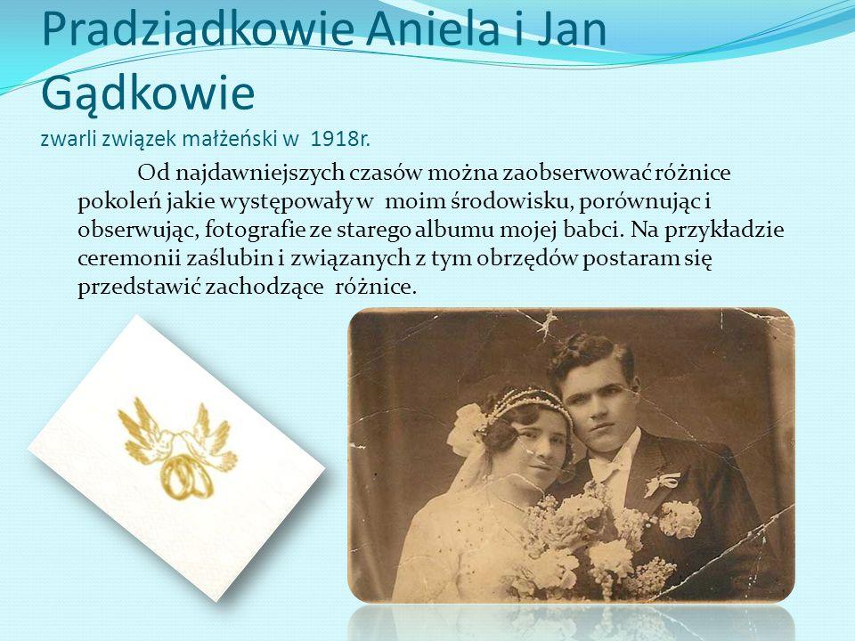 Pradziadkowie Aniela i Jan Gądkowie zwarli związek małżeński w 1918r. Od najdawniejszych czasów można zaobserwować różnice pokoleń jakie występowały w