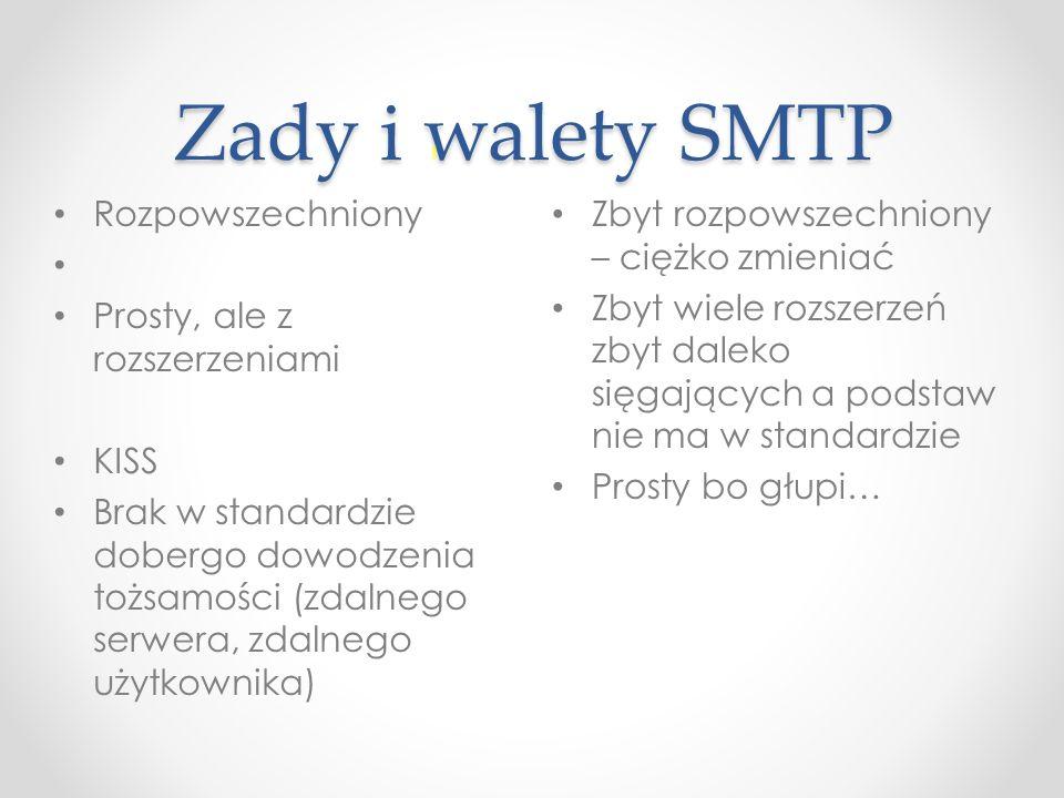 Zady i walety SMTP Zbyt rozpowszechniony – ciężko zmieniać Zbyt wiele rozszerzeń zbyt daleko sięgających a podstaw nie ma w standardzie Prosty bo głup