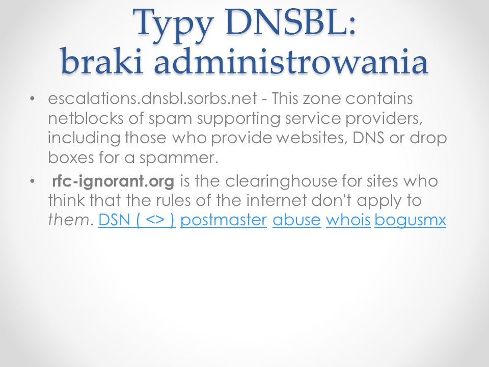 Typy DNSBL: braki administrowania escalations.dnsbl.sorbs.net - This zone contains netblocks of spam supporting service providers, including those who