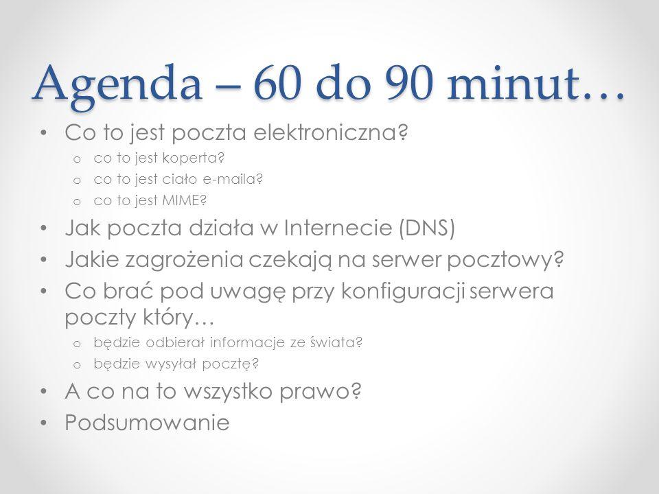 Agenda – 60 do 90 minut… Co to jest poczta elektroniczna? o co to jest koperta? o co to jest ciało e-maila? o co to jest MIME? Jak poczta działa w Int