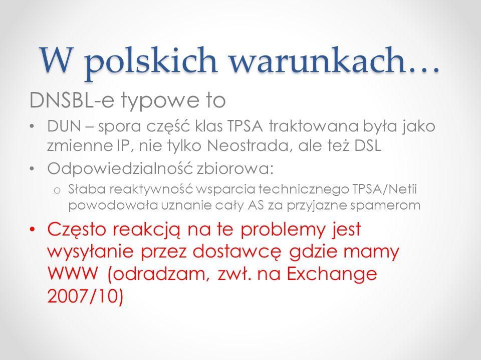 W polskich warunkach… DNSBL-e typowe to DUN – spora część klas TPSA traktowana była jako zmienne IP, nie tylko Neostrada, ale też DSL Odpowiedzialność