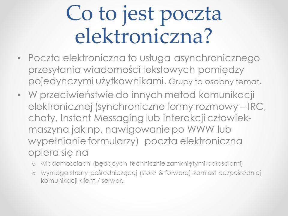 Co to jest poczta elektroniczna? Poczta elektroniczna to usługa asynchronicznego przesyłania wiadomości tekstowych pomiędzy pojedynczymi użytkownikami