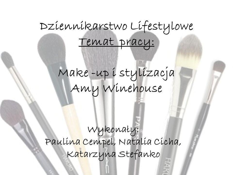Dziennikarstwo Lifestylowe Temat pracy: Make -up i stylizacja Amy Winehouse Wykonały: Paulina Cempel, Natalia Cicha, Katarzyna Stefanko